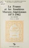 Saïd Sayagh - La France et les frontières maroco-algériennes (1873-1902).
