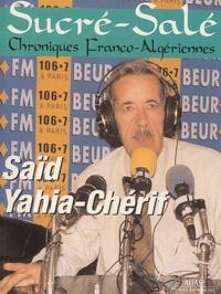 Saïd Yahia-Chérif - Sucré-Salé - Chroniques Franco-Algériennes.