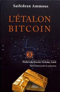 Saifedean Ammous - L'étalon-bitcoin - L'alternative décentralisée à la banque centralisée.
