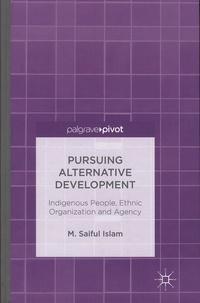 Saiful Islam - Pursuing Alternative Development: Indigenous Peaople, Ethnic Organization and Agency.