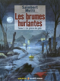 Saimbert et Andrea Mutti - Les brumes hurlantes Tome 1 : Le glaive de gaïa.