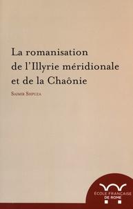 Saimir Shpuza - La romanisation de l'Illyrie méridionale et de la Chaônie.