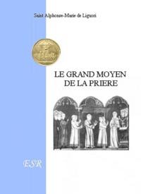Saint Alphonse de Liguori - Le grand moyen de la prière.