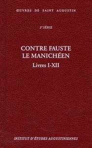 Saint Augustin et Martine Dulaey - Contre Fauste le manichéen - Livres I-XII.