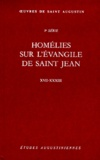 Saint Augustin - Homélies sur l'évangile de Saint Jean XVII-XXXIII.