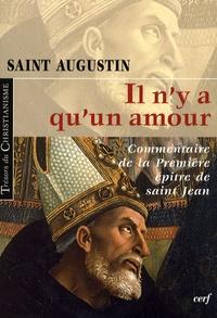 Saint Augustin - Il n'y a qu'un amour - Commentaire de la Première épître de S. Jean.