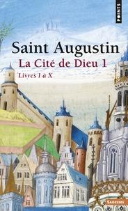 LA CITE DE DIEU. Volume 1, livres I à X -  Saint Augustin |