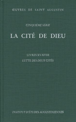 Saint Augustin - La Cité de Dieu - Livres 15-18, Lutte des deux cités.