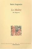 Saint Augustin - Le Maître (De Magistro). - 2ème édition.