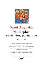 Saint Augustin - Oeuvres. - Tome 3, Philosophie, catéchèse, polémique.