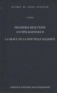 Saint Augustin - Premières réactions antipélagiennes - Tome 2, La grâce de la Nouvelle Alliance.