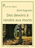 Saint Augustin Saint Augustin - Des devoirs à rendre aux morts.