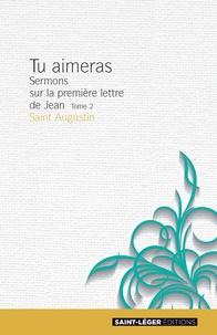 Saint Augustin - Tu aimeras, Sermons sur la première lettre de Jean - Tome 1.