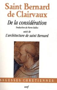 Saint Bernard de Clairvaux - De la considération - Suivi de L'architecture de saint Bernard.