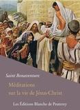 Saint Bonaventure Saint Bonaventure et Abbé Louis Berthaumier - Méditations sur la vie de Jésus-Christ.