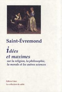 Saint-Evremond - Oeuvres - Tome 1, Idées et maximes sur la religion, la philosophie, la morale et les autres sciences.