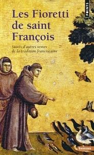 Saint François d'Assise - Les Fioretti de saint François - Suivis d'autres textes de la tradition franciscaine.