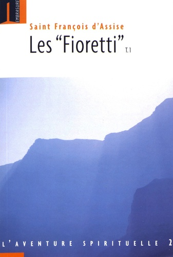 """Saint François d'Assise - Les """"Fioretti"""" - Tome 1."""