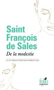 Saint François de Sales - De la modestie - Et autres entretiens spirituels.