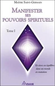 Saint-Germain et Pierre Lessard - Manifester ses pouvoirs spirituels - Tome 1, Vivre en équilibre dans un monde en mutation. 1 DVD