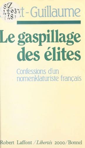 Le gaspillage des élites. Confessions d'un nomenklaturiste français