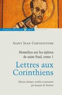 Saint Jean Chrysostome et Jacques de Penthos - Homélies sur les épîtres de saint Paul T1 - Lettres aux Corinthiens.