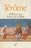 Saint-Jérôme - Préfaces aux livres de la bible.