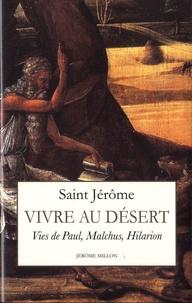 Saint Jérôme - Vivre au désert - Vies de Paul, Malchus, Hilarion (375-390).