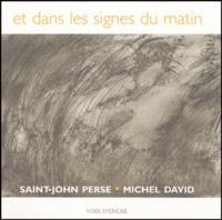 Saint-John Perse et Michel David - Et dans les signes du matin....