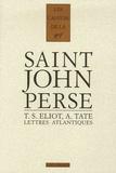 Saint-John Perse et Carol Rigolot - Lettres atlantiques - Saint-John Perse, T.S. Eliot, Allen Tate, 1926-1970.