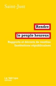 Saint-Just - Rendre le peuple heureux - Rapports et décrets de ventôse – Institutions républicaines.