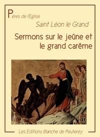 Saint Léon le Grand Saint Léon le Grand - Sermons sur le jeûne et le grand carême.