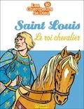 Saint-Louis, Le roi chevalier.