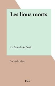Saint-Paulien - Les lions morts - La bataille de Berlin.