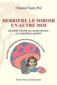 Saint pol Chantal - Derrière le miroir un autre moi.