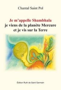 Saint pol Chantal - Je m'appelle Shambhala, je viens de la planète Mercure et je vis sur la Terre.