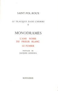 Saint-Pol-Roux - Le tragique dans l'homme - Tome 2, Monodrames ; L'âme noire du prieur blanc ; Le fumier.