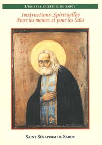 Saint Séraphim de Sarov - Instructions spirituelles pour les moines et pour les laïcs.