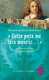 """Saint-Simon - """"Cette pute me fera mourir..."""" - Intrigues et passions à la cour de Louis XIV."""