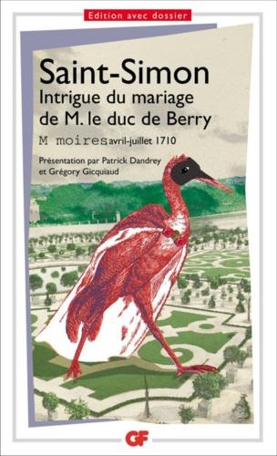 Intrigue du mariage de M. le duc de Berry. Mémoires, avril-juillet 1710
