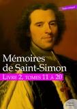 Saint-Simon - Mémoires de Saint-Simon, livre 2, tomes 11 à 20.