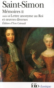 Saint-Simon - Mémoires II - Suivi de Lettre anonyme au roi et oeuvres diverses.