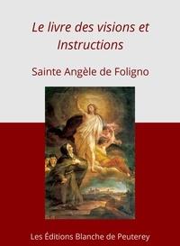 Sainte Angèle de Foligno - Le livre des visions et instructions.