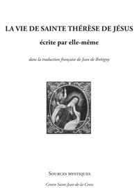 Sainte Thérèse d'Avila - La vie de la mère Thérèse de Jésus écrite par elle-même.