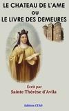 Sainte Thérèse D'Avila - Le Château de l'âme ou Le livre des demeures.