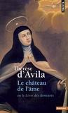 Sainte Thérèse d'Avila - Le château de l'âme - Ou le Livre des demeures.