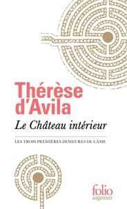 Sainte Thérèse d'Avila - Le Château interieur - Les trois premières demeures de l'âme.