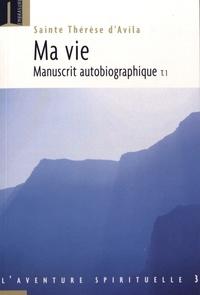 Sainte Thérèse d'Avila - Ma vie - Manuscrit autobiographique Tome 1.