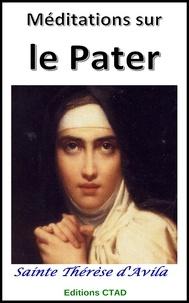 Sainte Thérèse D'Avila et Editions Ctad - Méditations sur le Pater.