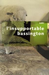 Saki - L'insupportable Bassington - Suivi de quatre nouvelles inédites.